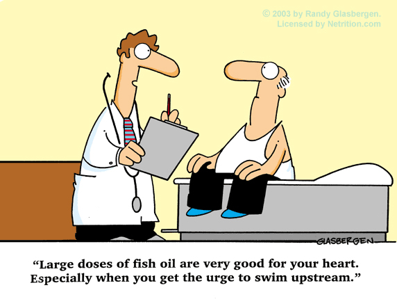 Large doses of fish oil are very good for your heart. Especially when you get the urge to swim upstream.